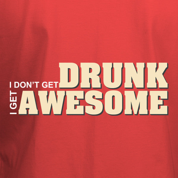 I don't get drunk I get awesome T-Shirt - BBT Clothing - 2