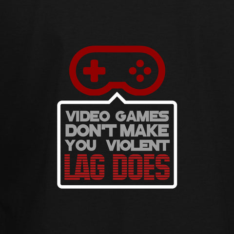 Video Games Don't Make You Violent Lag Does T-Shirt