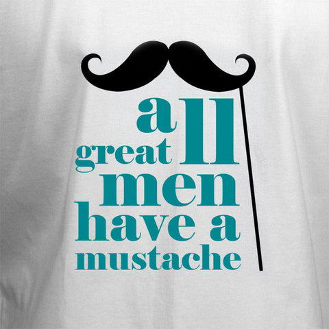 All Great Men Have a Mustache T-Shirt