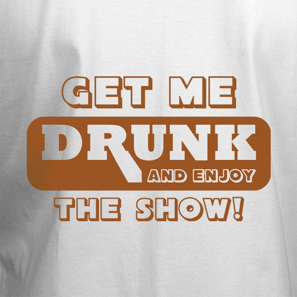 Get Me Drunk and Watch the Show T-Shirt - BBT Clothing - 8