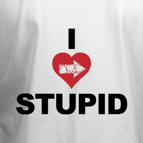 I Love Stupid T-Shirt - BBT Clothing - 2