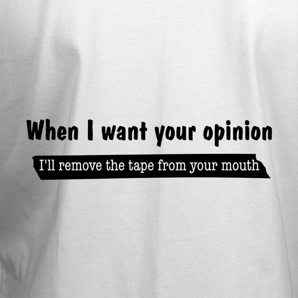 When I Want Your Opinion T-Shirt - BBT Clothing - 2