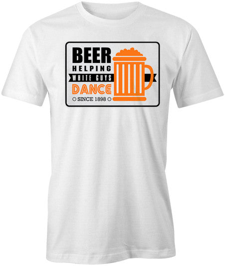 Beer Helping White Guys Dance T-Shirt - BBT Clothing