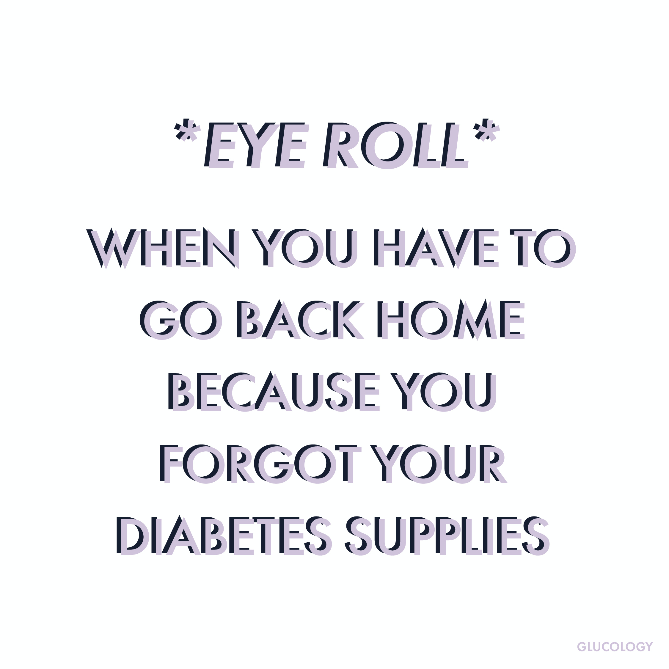Forgetting diabetes supplies at home meme