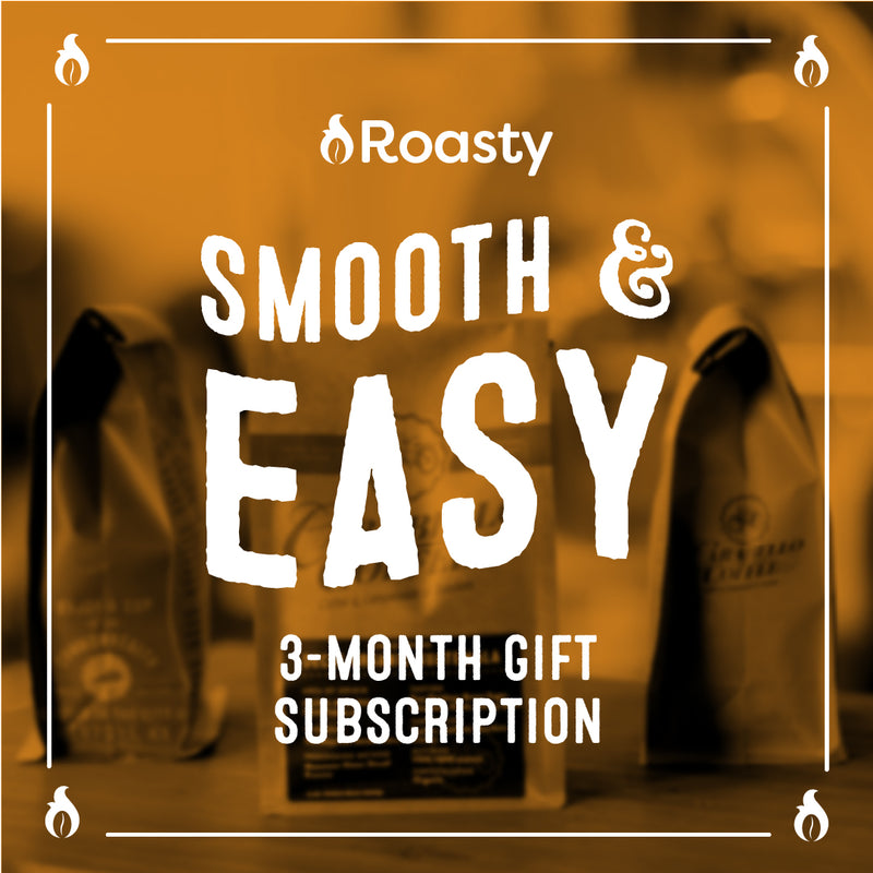 Roasty Smooth & Easy 3-Month Gift Subscription