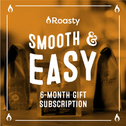 Roasty Smooth & Easy 6-Month Gift Subscription
