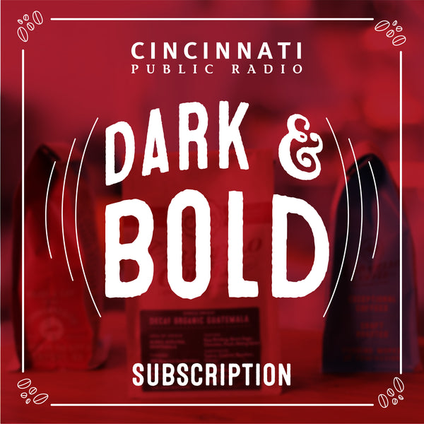 Dark & Bold Subscription (Cincinnati Public Radio)