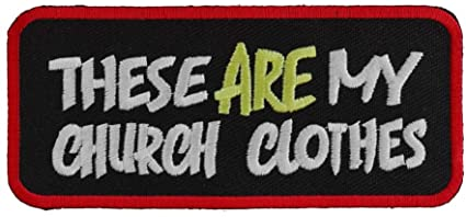 These ARE My Church Clothes Patch