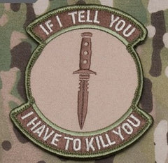 IF I TELL YOU - I KILL YOU ARID TACTICAL BADGE MORALE VELCRO MILITARY PATCH