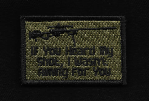 IF YOU HEARD MY SHOT VELCRO MORALE PATCH - OD