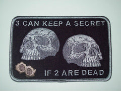 3 CAN KEEP A SECRET IF 2 ARE DEAD DEATH SKULL BIKER PATCH - SILVER