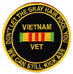 VIETNAM VET MILITARY PATCH - DON'T LET THE GRAY HAIR FOOL YOU