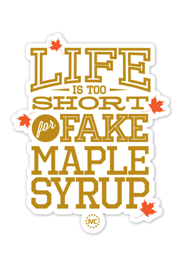 Life Is Too Short For Fake Maple Syrup Sticker Independent Vermont