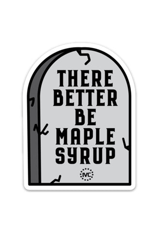 Better Be Maple Syrup Sticker