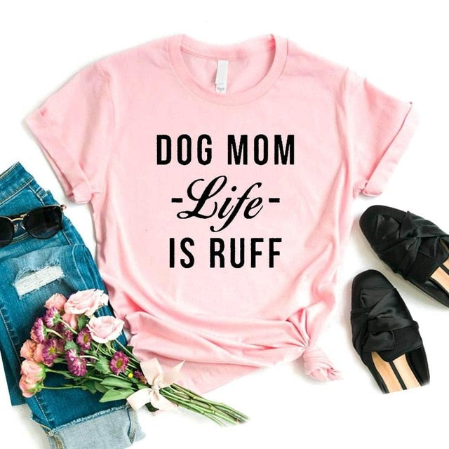 Dog Mom Life IS Ruff T-Shirt 🐶🐕👩