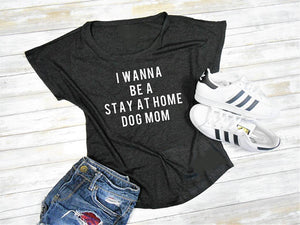 I WANNA BE A STAY AT HOME DOG MOM T-SHIRT 🐶🐕👩