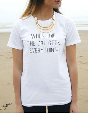 When I Die The Cat Gets Everything T-Shirt 🐱🐈👩