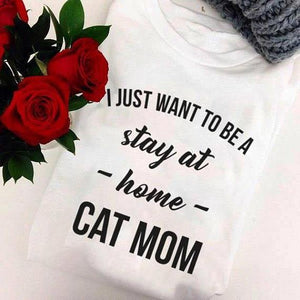 I Just Want To Be a Stay at Home Cat Mom T-Shirt 🐱🐈👩