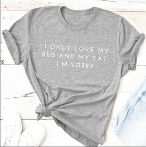 i only love my bed and my cat i'm sorry T-Shirt 🐱🐈👩