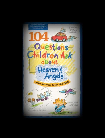 104 Questions Children Ask about Heaven and Angels