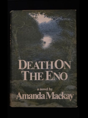 Death on the Eno by Amanda Mackay (First Edition Hardcover)