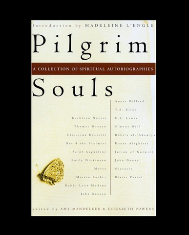Pilgrim Souls A collection of spiritual autobiographies by Amy Manelker & Elizabeth Powers