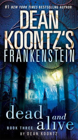 Dean Koontz's Frankenstein: Dead And Alive: A Novel