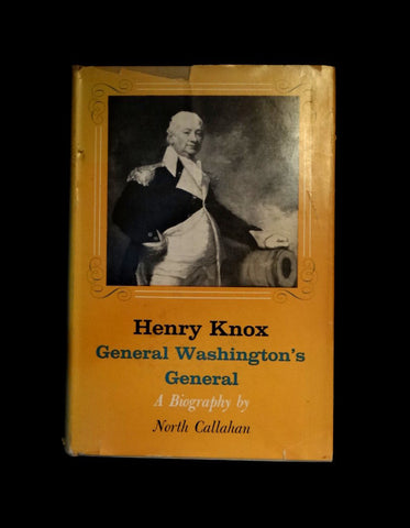Henry Knox : General Washington's General : A Biography by North Callahan (Hardcover w/ Dust Jacket, 1958)