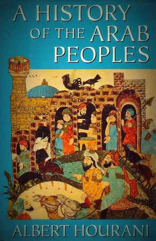 History of the Arab Peoples by Albert Hourani (1991, Hardcover)