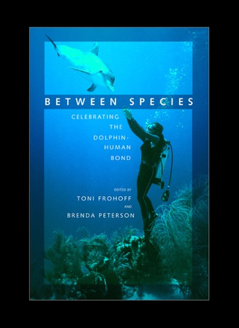 Between Species : Celebrating the Dolphin-Human Bond by Toni Frohoff and Brenda Peterson