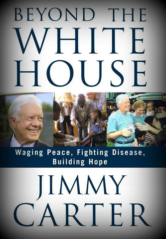 Beyond the White House by Jimmy Carter (2007, Hardcover)