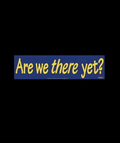 """Are we there yet?"" Yellow on Blue Bumper Sticker 11.5"" x 3"""