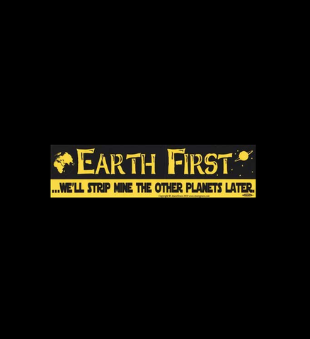 """Earth First We'll Strip Mine the Other Planets Later"" Bumper Sticker"