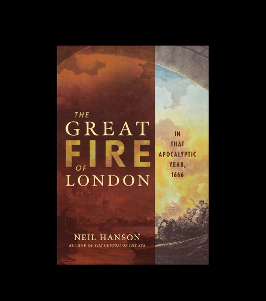 The Great Fire of London : In That Apocalyptic Year, 1666 by Neil Hanson (2002, Hardcover)
