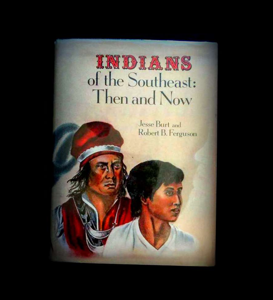 Indians of the Southeast-Then and Now by Robert B. Ferguson and Jesse Burt