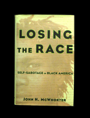 Losing the Race : Self-Sabotage in Black America by John McWhorter (2000, Hardcover)