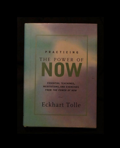 Practicing the Power of Now : Essential Teachings, Meditations, and Exercises by Eckhart Tolle