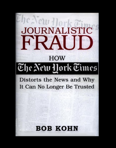 Journalistic Fraud: How the New York Times Distorts the News and Why It Can No Longer Be Trusted *SIGNED* by Bob Kohn