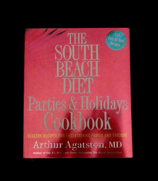 The South Beach Diet Parties and Holidays Cookbook by Arthur Agatston