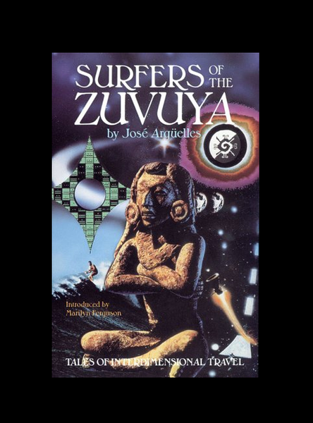 Surfers of the Zuvuya : Tales of Interdimensional Travel by Jos Argelles