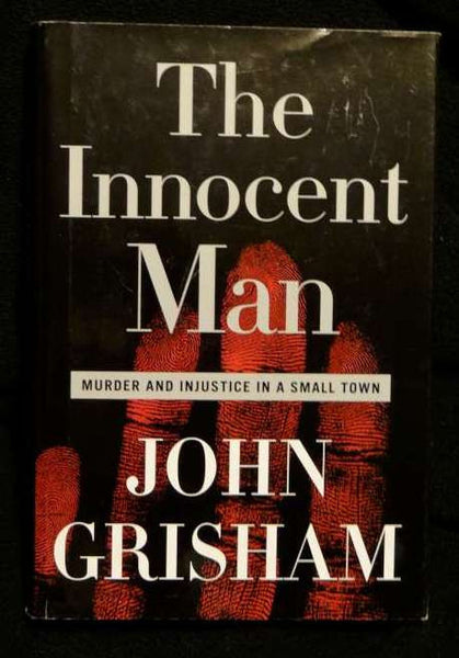 The Innocent Man : Murder and Injustice in a Small Town by John Grisham (2006, Hardcover)
