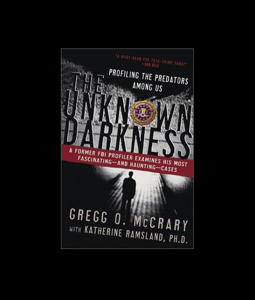 The Unknown Darkness by Katherine M. Ramsland and Gregg O. McCrary