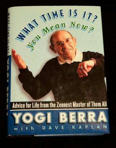 What Time Is It? You Mean Now? by Yogi Berra and Dave Kaplan