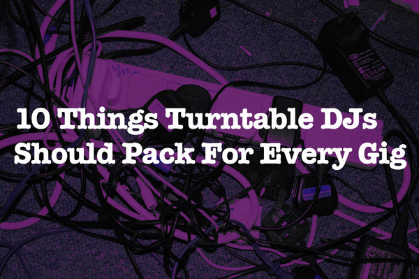 10 Things Turntable DJs Should Pack For Every Gig