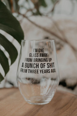 I'm One Glass Away Wine Glass