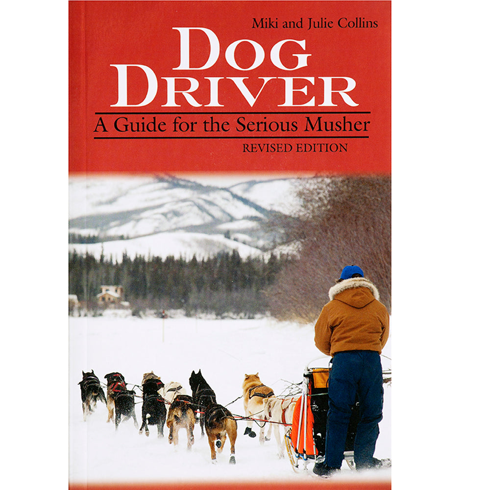 Dog Driver - A Guide for the Serious Musher