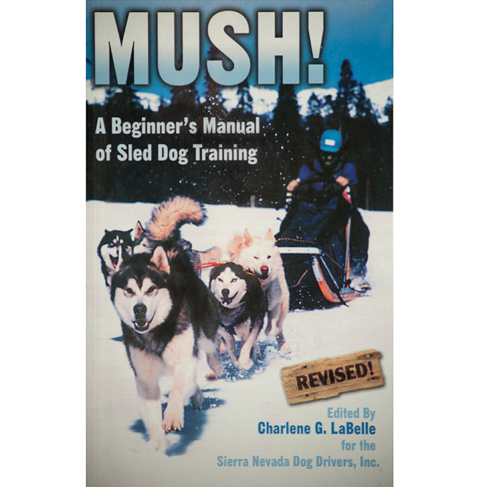 MUSH! A Beginner's Manual of Sled Dog Training