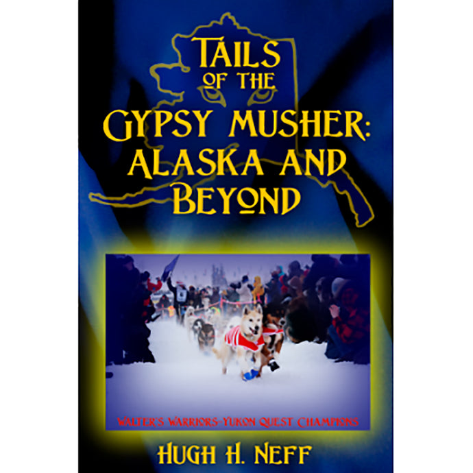 Tails of the Gyspsy Musher: Alaska and Beyond
