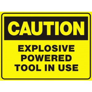 CA19 Signs of Safety Caution Explosive powered tools in use sign