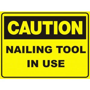 CA20 Signs of Safety Caution Nailing Tool in use sign
